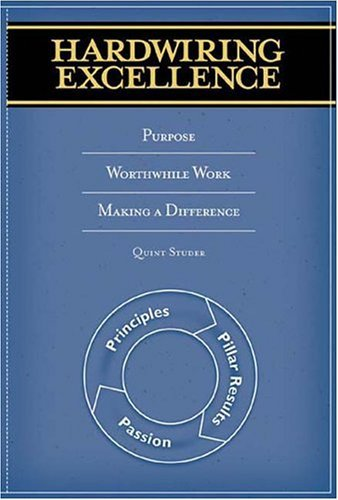 Hardwiring Excellence: Purpose, Worthwhile Work, Making a Difference 9780974998602