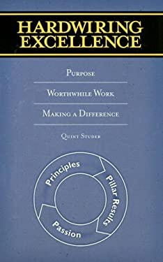 Hardwiring Excellence: Purpose, Worthwhile Work, Making a Difference 9780974998619