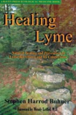 Healing Lyme: Natural Prevention and Treatment of Lyme Borreliosis and Its Coinfections 9780970869630