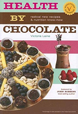 Health by Chocolate: Radical New Recipes & Nutritional Know-How 9780978414306