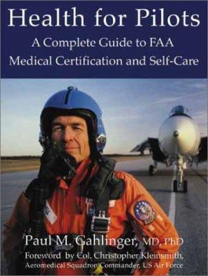 Health for Pilots: A Complete Guide to FAA Medical Certification and Self-Care 9780970313034