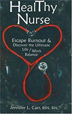 Healthy Nurse: Escape Burnout and Discover the Ultimate Life/Work Balance 9780977490905