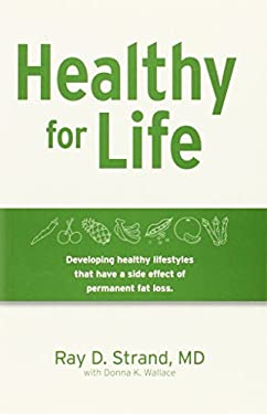 Healthy for Life: Developing Healthy Lifestyles That Have a Side Effect of Permanent Fat Loss 9780974730844
