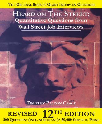 Heard on the Street: Quantitative Questions from Wall Street Job Interviews 9780970055279