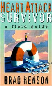 Heart Attack Survivor: A Field Guide