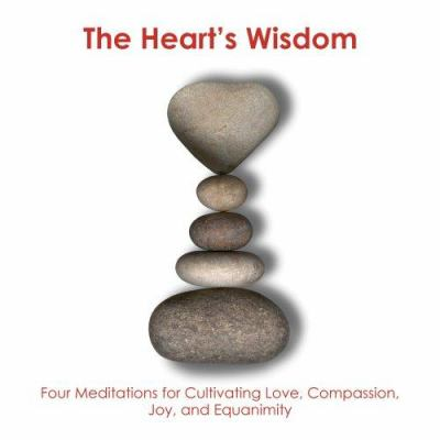 Heart's Wisdom: Four Meditations for Cultivating Love, Compassion, Joy, and Equanimity 9780972441445
