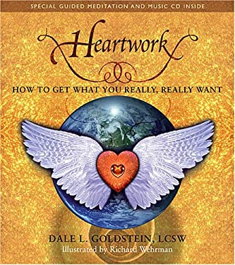 Heartwork: How to Get What You Really, Really Want 9780978960612