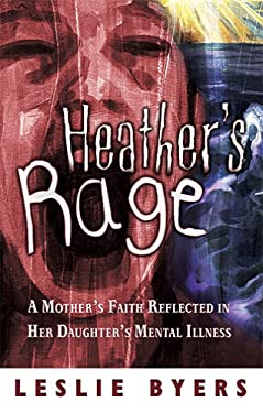 Heather's Rage: A Mother's Faith Reflected in Her Daughter's Mental Illness 9780975390719