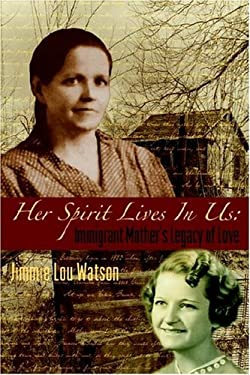 Her Spirit Lives in Us: Immigrant Mother's Legacy of Love 9780976227908