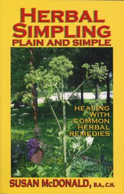 Herbal Simpling Plain and Simple: Healing with Common Herbal Remedies 9780978222116