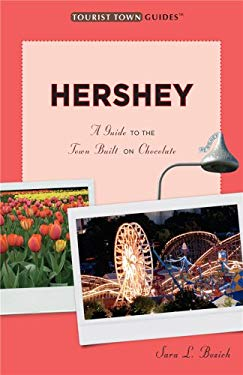 Hershey: A Guide to the Town Built on Chocolate 9780979204388