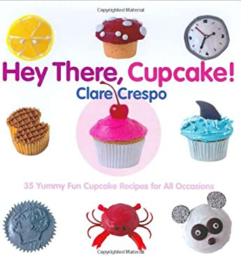 Hey There, Cupcake!: 35 Yummy Fun Cupcake Recipes for All Occasions 9780971793569