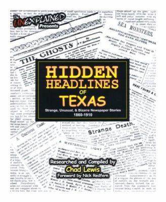 Hidden Headlines of Texas: Strange, Unusual, & Bizarre Newspaper Stories 1860-1910 9780976209980