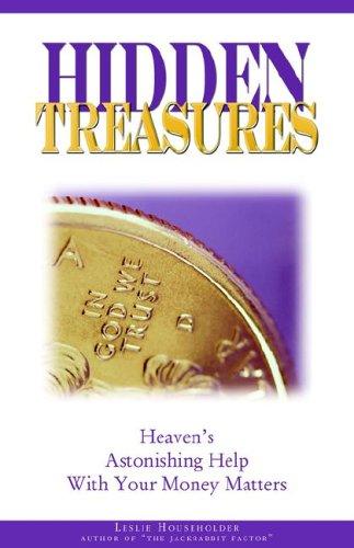 Hidden Treasures: Heaven's Astonishing Help with Your Money Matters 9780976531029