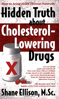 Hidden Truth about Cholesterol-Lowering Drugs: How to AVOID Heart Disease Naturally 9780977207909