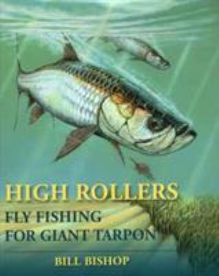 High Rollers: Fly Fishing for Giant Tarpon 9780979346088