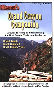Hikernut's Grand Canyon Companion: A Guide to Hiking & Backpacking the Most Popular Trails Into the Canyon: Bright Angel, South Kaibab & North Kaibab 9780979023002