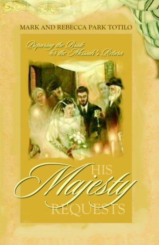 His Majesty Requests: Preparing the Bride for the Messiah's Return 9780974911502