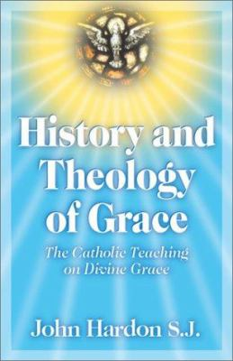 History and Theology of Grace: The Catholic Teaching on Divine Grace 9780970610614