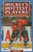 Hockey's Hottest Players: The On- & Off-Ice Stories of the Superstars 9780973768138