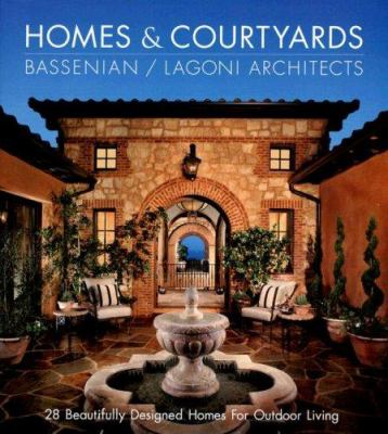 Homes & Courtyards: 30 Beautifully Designed Homes for Outdoor Living 9780972153935