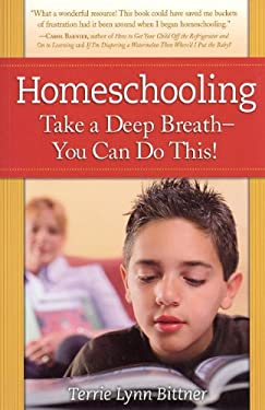 Homeschooling: Take a Deep Breath-You Can Do This! 9780972807159