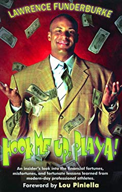 Hook Me Up, Playa! an Insider's Look Into the Financial Fortunes, Misfortunes, and Fortunate Lessons Learned from Modern-Day Professional Athletes 9780976747109