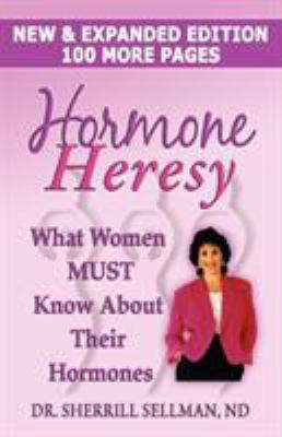 Hormone Heresy What Women Must Know about Their Hormones 9780979917677