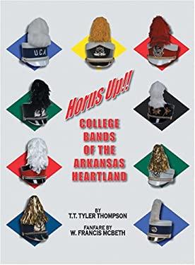 Horns Up!!: College Bands of the Arkansas Heartland 9780976800729