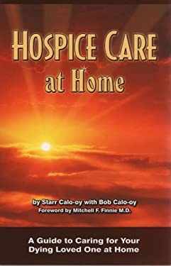 Hospice Care at Home: A Guide to Caring for Your Dying Loved One at Home 9780975319512
