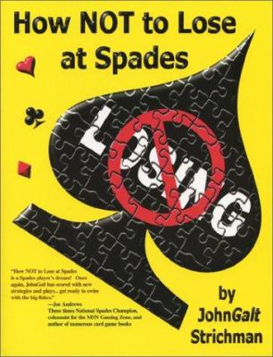 How Not to Lose at Spades 9780970631213