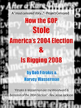 How the GOP Stole America's 2004 Election & Is Rigging 2008 9780975340288