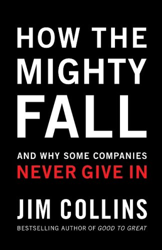 How the Mighty Fall: And Why Some Companies Never Give in 9780977326419