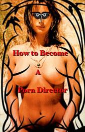 How to Become a Porn Director: Making Amateur Adult Films 4347681