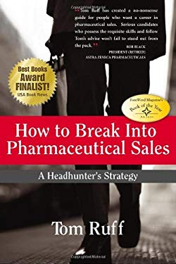 How to Break Into Pharmaceutical Sales: A Headhunter's Strategy 9780978607012