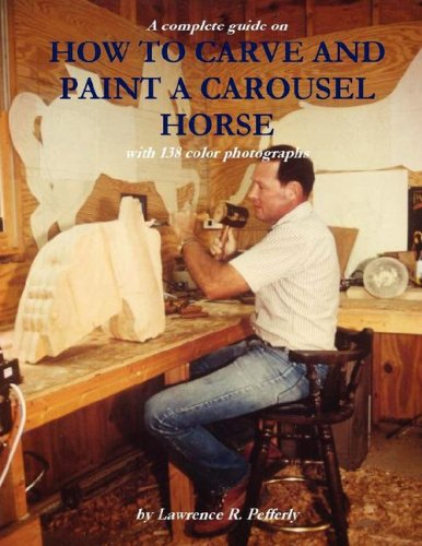 How to Carve and Paint a Carousel Horse 9780978996901