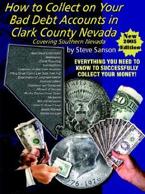 How to Collect on Your Bad Debt Accounts in Clark County Covering Southern Nevada 9780974948126