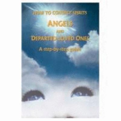 How to Contact Spirits, Angels and Departed Loved Ones: A Step-by-Step Guide 9780975264805