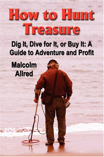 How to Hunt Treasure: A Guide to Adventure and Profit 9780979116100