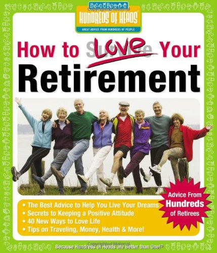 How to Love Your Retirement: Advice from Hundreds of Retirees 9780974629278