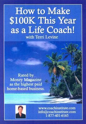 How to Make $100k This Year as a Life Coach! 9780978542658
