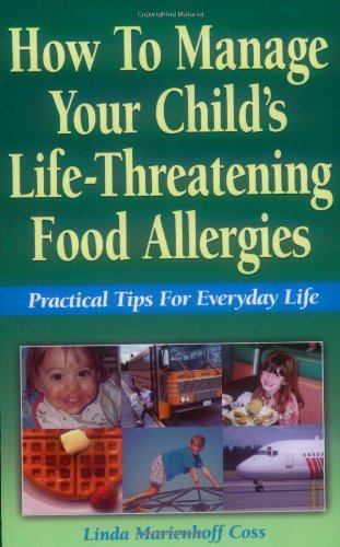 How to Manage Your Child's Life-Threatening Food Allergies: Practical Tips for Everyday Life 9780970278517