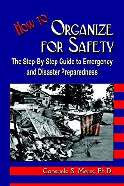 How to Organize for Safety: The Step-By-Step Guide to Emergency and Disaster Preparedness 9780976455011