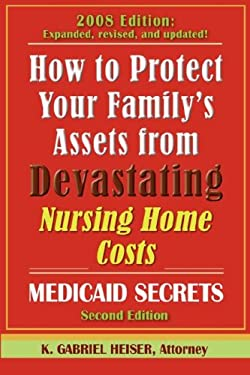 How to Protect Your Family's Assets from Devastating Nursing Home Costs: Medicaid Secrets 2nd Ed. 9780979080135