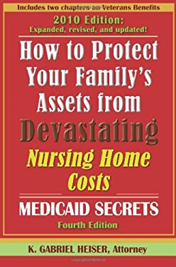 How to Protect Your Family's Assets from Devastating Nursing Home Costs: Medicaid Secrets (4th Edition) 9780979080159