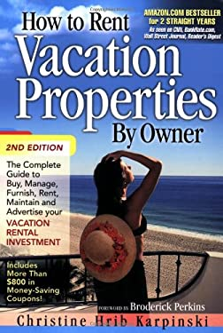 How to Rent Vacation Properties by Owner: The Complete Guide to Buy, Manage, Furnish, Rent, Maintain and Advertise Your Vacation Rental Investment 9780974824994