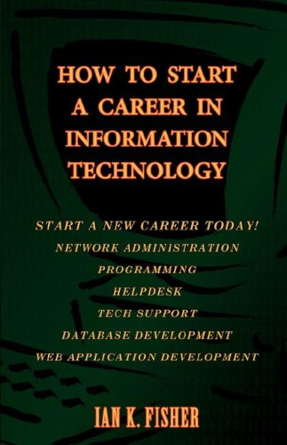 How to Start a Career in Information Technology, 2nd Edition 9780976005223