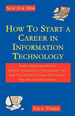 How to Start a Career in Information Technology 9780976005209