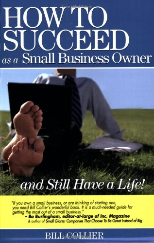 How to Succeed as a Small Business Owner ... and Still Have a Life! 9780977778508