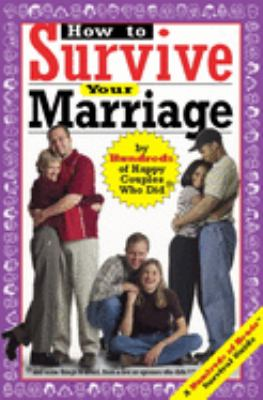 How to Survive Your Marriage: By Hundreds of Happy Couples Who Did 9780974629247